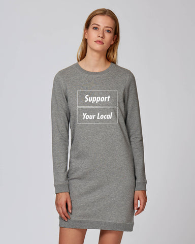 SUPPORT YOUR LOCAL sweatshirt dress