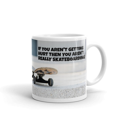 IF YOU AREN'T GETTING HURT. SKATEBOARDING. MUG. MM7