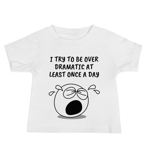 I TRY TO BE OVER DRAMATIC... Baby Jersey Short Sleeve Tee