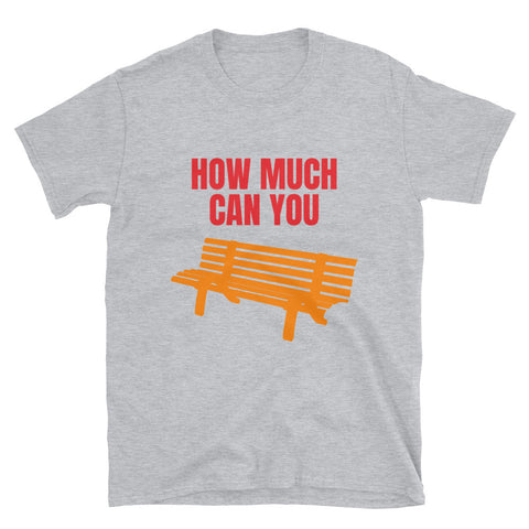 HOW MUCH CAN YOU BENCH? Short-Sleeve Unisex T-Shirt