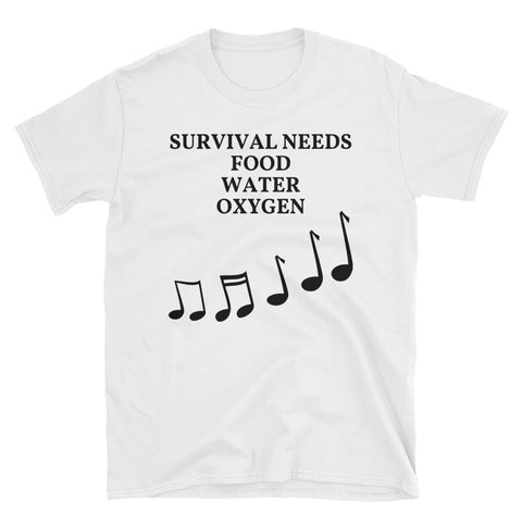 SURVIVAL NEEDS  FOOD WATER OXYGEN  (MUSIC) Short-Sleeve Unisex T-Shirt