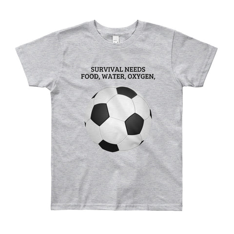 SURVIVAL  NEEDS FOOD WATER OXYGEN  (FOOTBALL/SOCCER).YOUTH/KIDS. Short Sleeve T-Shirt