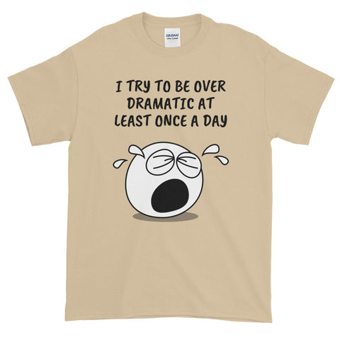 I TRY TO BE OVERDRAMATIC... Short-Sleeve T-Shirt