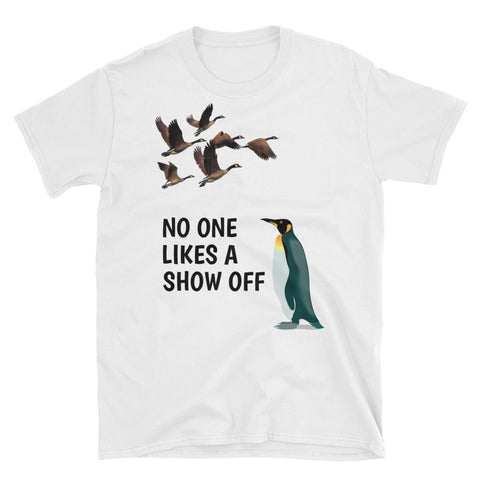 NO ONE LIKES A SHOW OFF. Short-Sleeve Unisex T-Shirt
