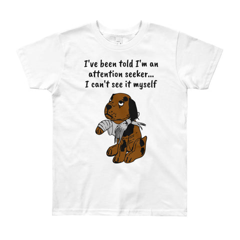 YOUTH/KIDS. I'VE BEEN TOLD I'M AN ATTENTION SEEKER...Youth Short Sleeve T-Shirt