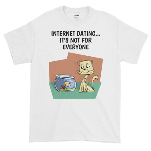 INTERNET DATING, IT'S NOT FOR EVERYONE.Short-Sleeve T-Shirt