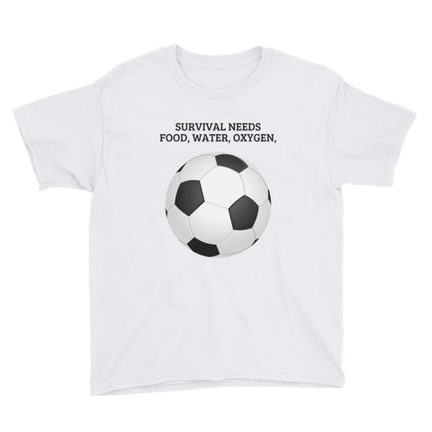 SURVIVAL NEEDS FOOD WATER OXYGEN  (FOOTBALL/SOCCER) YOUTH Short Sleeve T-Shirt