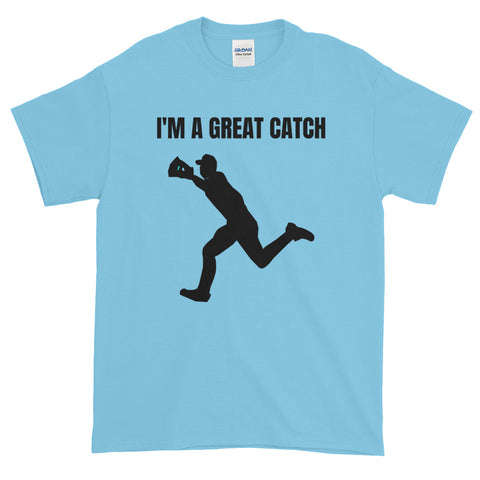 I'M A GREAT CATCH. (BASEBALL). Short-Sleeve T-Shirt