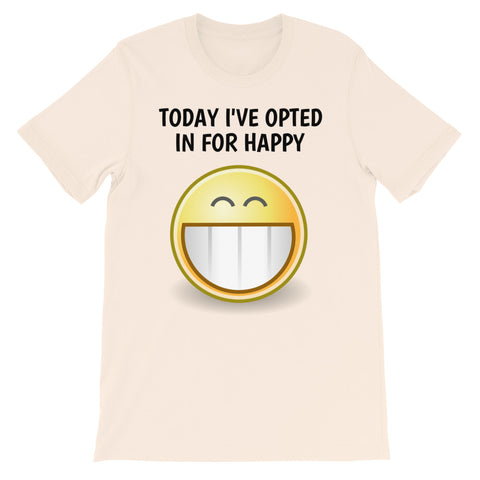 TODAY I'VE OPTED IN FOR HAPPY. Short-Sleeve Unisex T-Shirt