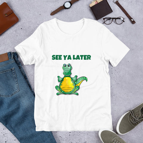 SEE YA LATER (ALLIGATOR) Short-Sleeve Unisex T-Shirt