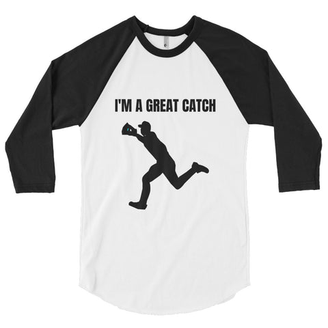 I'M A GREAT CATCH. (BASEBALL) 3/4 sleeve raglan shirt