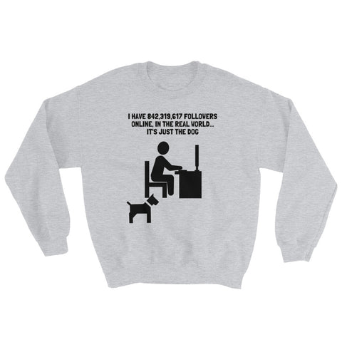 I HAVE FOLLOWERS ONLINE (DOG) Sweatshirt