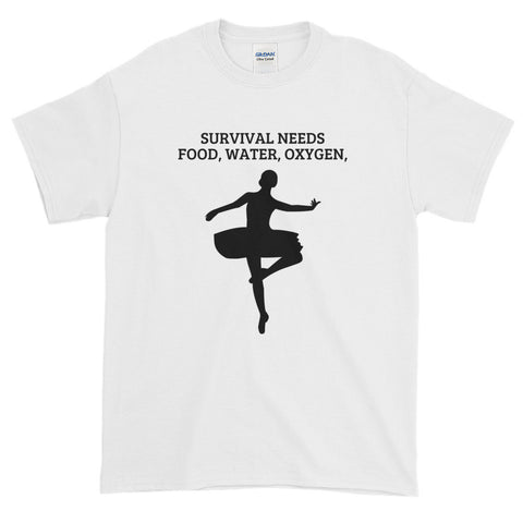 ADULT T-SHIRT. SURVIVAL  NEEDS FOOD WATER OXYGEN  (BALLET) BALLET - 12KT. Short-Sleeve T-Shirt