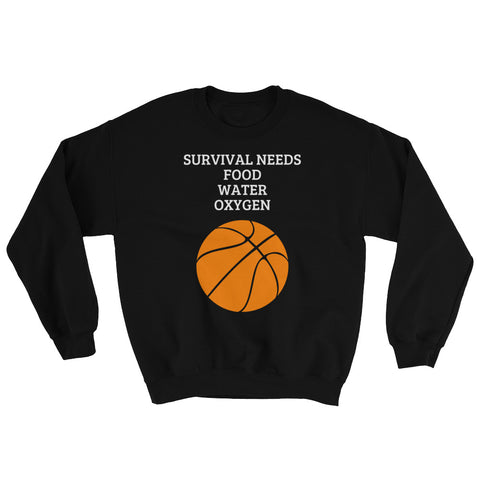 SURVIVAL NEEDS (BASKETBALL).Sweatshirt