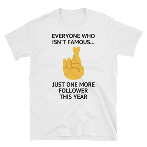 EVERYONE WHO ISN'T FAMOUS...Short-Sleeve Unisex T-Shirt