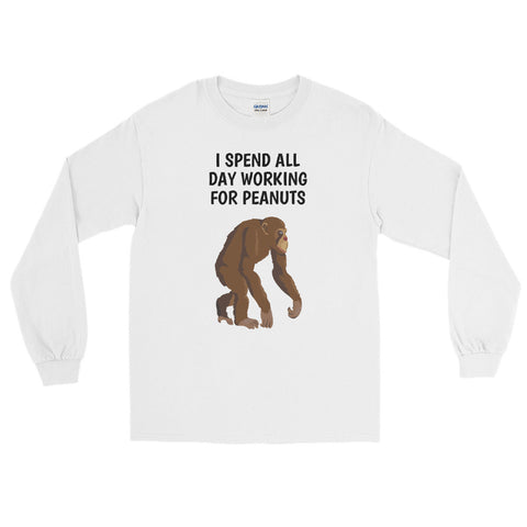 I SPEND ALL DAY WORKING FOR PEANUTS.Long Sleeve T-Shirt