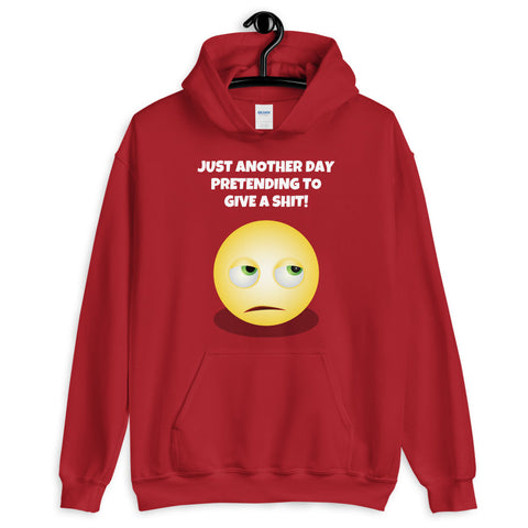 JUST ANOTHER DAY PRETENDING... Unisex Hoodie
