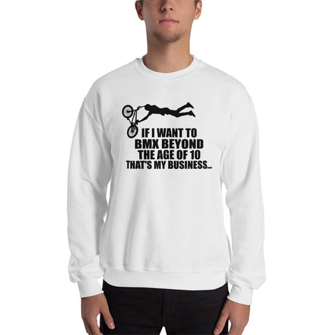 IF I WANT TO BMX...FRONT AND BACK DESIGN SWEATSHIRT. MM15