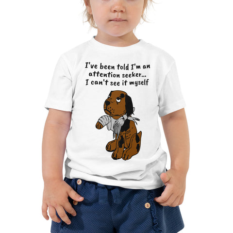 I'M AN ATTENTION SEEKER. Toddler Short Sleeve Tee