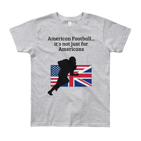 AMERICAN FOOTBALL... IT'S  JUST FOR AMERICANS. (UK SPORT)  .YOUTH/KIDS Short Sleeve T-Shirt