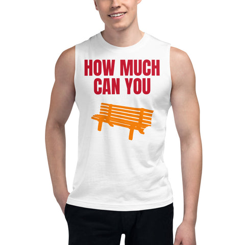 HOW MUCH CAN YOU BENCH. GYM. TRAINING. CROSSFIT. Muscle Shirt.LWE2