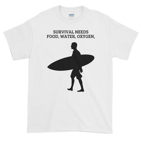 SURVIVAL  NEEDS FOOD WATER OXYGEN (SURFING)Short-Sleeve T-Shirt