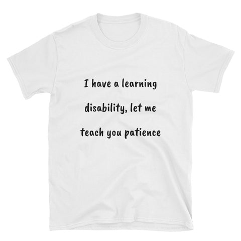 I HAVE A LEARNING DISABILITY. Short-Sleeve Unisex T-Shirt
