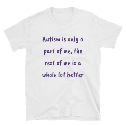 AUTISM  IS ONLY A PART OF ME. Short-Sleeve Unisex T-Shirt