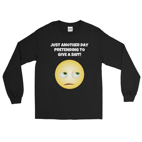 (UK SLANG) JUST ANOTHER DAY PRETENDING... Long Sleeve T-Shirt