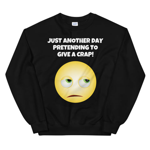 (USA SLANG VERSION). JUST ANOTHER DAY PRETENDING...Unisex Sweatshirt