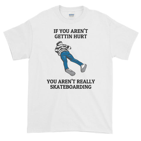 GETTIN HURT. SKATEBOARDING. Short-Sleeve T-Shirt