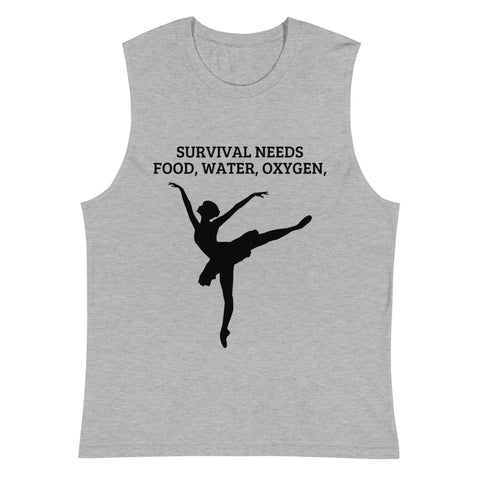 ADULT T-SHIRT. SURVIVAL  NEEDS FOOD WATER OXYGEN (BALLET) W4193Muscle Shirt