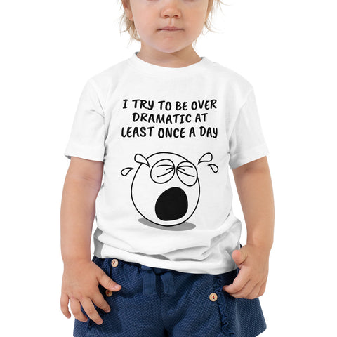 I TRY TO BE OVER DRAMATIC...Toddler Short Sleeve Tee