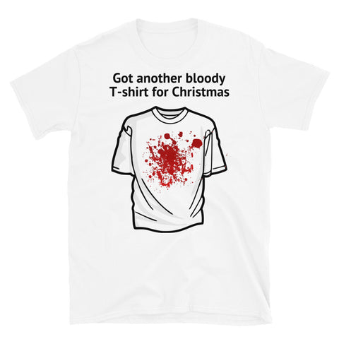 GOT ANOTHER BLOODY T-SHIRT FOR CHRISTMAS. Short-Sleeve Unisex T-Shirt