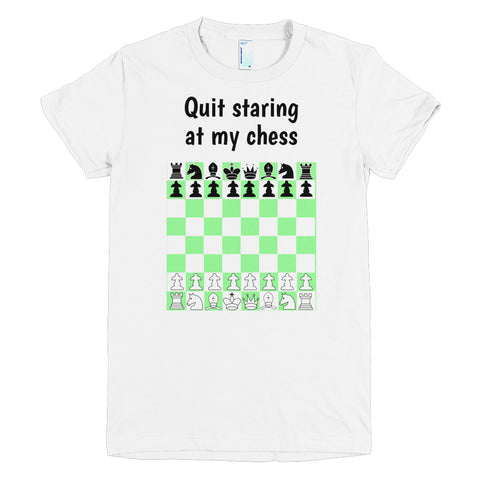 QUIT STARING AT MY CHESS. Short sleeve women's t-shirt