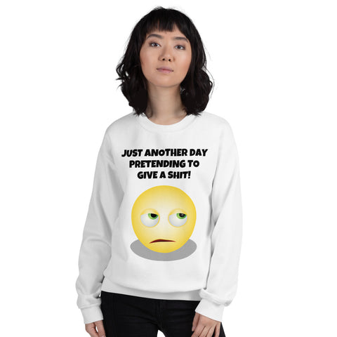 JUST ANOTHER DAY PRETENDING... Unisex Sweatshirt
