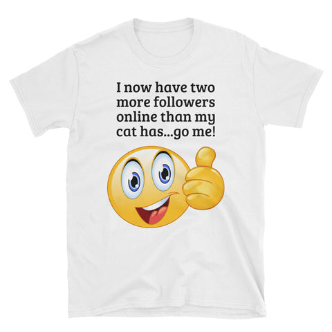 TWO MORE FOLLOWERS THAN MY CAT .Short-Sleeve Unisex T-Shirt