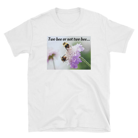TWO BEE OR NOT TWO BEE. Short-Sleeve Unisex T-shirt. SP7
