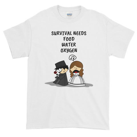 SURVIVAL NEEDS FOOD WATER OXYGEN (OPERA/SINGING/STAGE) Short-Sleeve T-Shirt