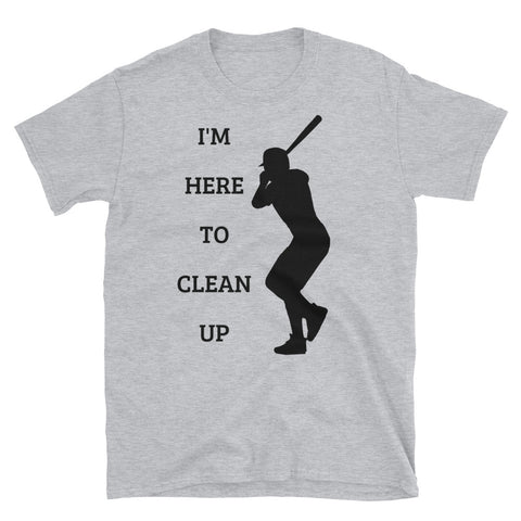 I'M HERE TO CLEAN UP.  (BASEBALL). Short-Sleeve Unisex T-Shirt