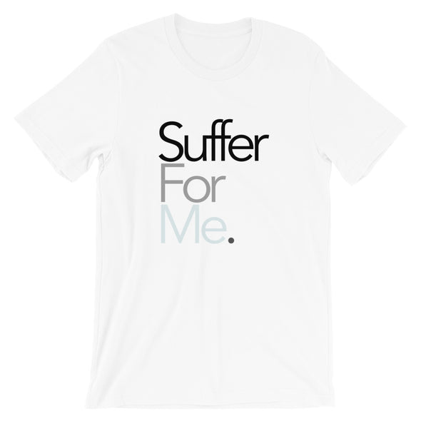SUFFER FOR ME TEE