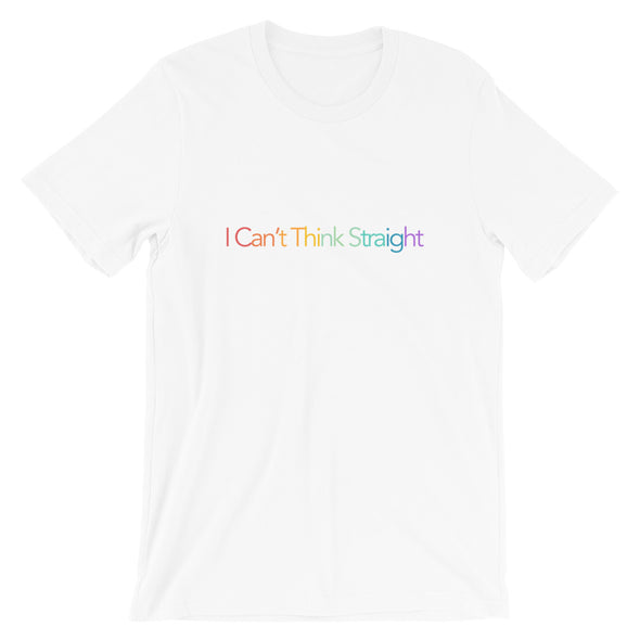 I CAN'T THINK STRAIGHT TEE