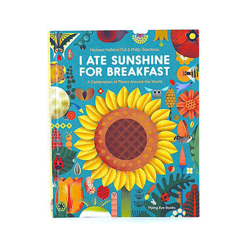 Flying Eye Books I Ate Sunshine for Breakfast - Michael Holland, Phillip Giordano