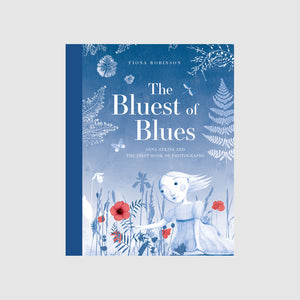 Abrams & Chronicle. The Bluest of Blues: Anna Atkins and the First Book of Photographs - Fiona Robinson