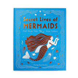 Flying Eye Books The Secret Lives of Mermaids - Anja Sušanj/Professor Anuk Tola