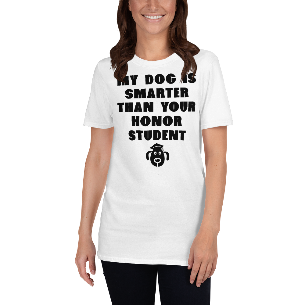 My Dog Is Smarter Than Your Honor Student. Short-Sleeve Unisex T-Shirt