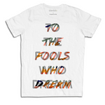 "T-Shirt Donna ""To The Fools Who Dream"""