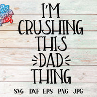 I'm Crushing This Dad Thing SVG - Crafty Mama Studios