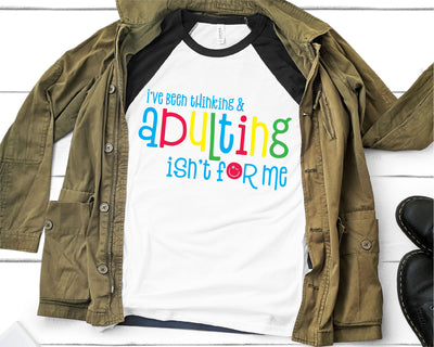 I've Been Thinking And Adulting Isn't For Me SVG - Crafty Mama Studios