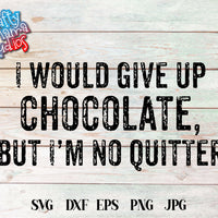 I Would Give Up Chocolate But I'm No Quitter SVG - Crafty Mama Studios